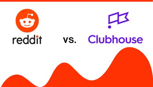Reddit vs Clubhouse